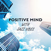 Positive Mind with Jazz Vibes by Relaxing Instrumental Jazz Ensemble