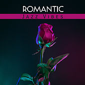Romantic Jazz Vibes by The Jazz Instrumentals