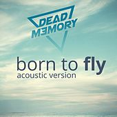 Born To Fly (Acoustic Version) von Dead Memory