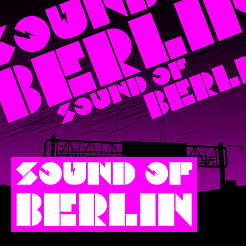 Sound of Berlin - The Finest Club Sounds Selection of House, Electro, Minimal and Techno von Various Artists