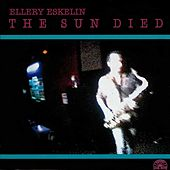 The Sun Died von Ellery Eskelin