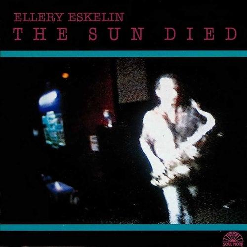 The Sun Died by Ellery Eskelin