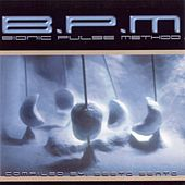 B.P.M. - Bionic Pulse Method - compiled by Sesto Sento by Various Artists