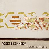 Closer to Home by Robert Kennedy
