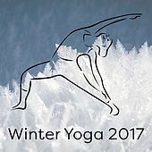 Winter Yoga 2017 von Lullabies for Deep Meditation