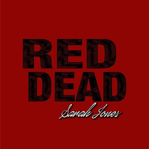 Red Dead by Sarah Jones