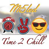 Time 2 Chill by Mi5led