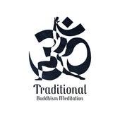 Traditional Buddhism Meditation by Buddha Lounge