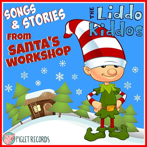 Songs & Stories from Santa's Workshop by The Liddo Kiddos