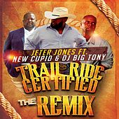 Trailride Certified (Remix) [feat. New Cupid & DJ Big Tony] by Jeter Jones
