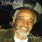 Love Is Not Too Late (feat. Owen Issac) by Little Roy