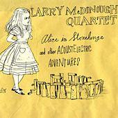Alice in Stonehenge and Other Acoustelectric Adventures by Larry McDonough