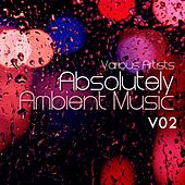 Absolutely Ambient Music, Vol. 2 - EP by Various Artists