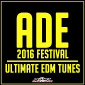 ADE 2016 Festival: Ultimate EDM Tunes - EP by Various Artists