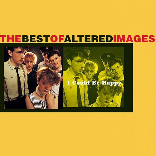 I Could Be Happy: The Best Of Altered Images by Altered Images