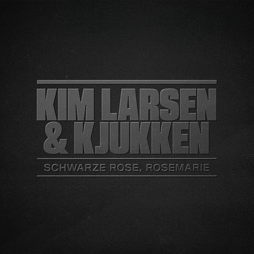 Schwarze Rose, Rosemarie by Kim Larsen