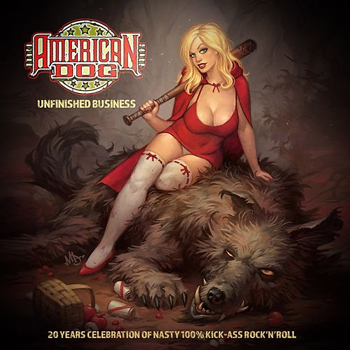 Unfinished Business (20 Years Celebration of Nasty 100% Kick-Ass Rock'n'roll) by American Dog