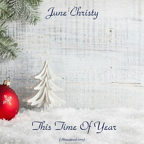 This Time Of Year (Remastered 2017) de June Christy