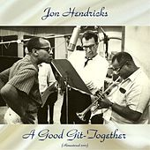 A Good Git-Together (Remastered Edition) by Jon Hendricks