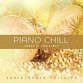Piano Chill: Songs of Christmas by Christopher Phillips