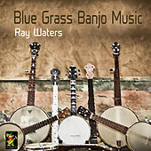 Blue Grass Banjo Music by Ray Waters