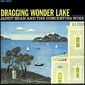Dragging Wonder Lake by Janet Bean/The Concertina Wire