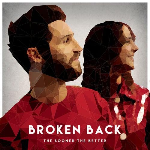 The Sooner the Better von Broken Back