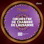 Orchestre de Chambre de Lausanne - 75 ans by Various Artists