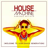 House Machine (Welcome To 2018 Dance Generation) di Various Artists