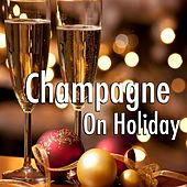 Champagne On Holiday by Various Artists