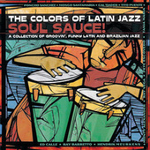The Colors Of Latin Jazz: Soul Sauce! by Various Artists