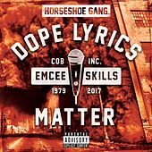 Dope Lyrics Matter by Horseshoe G.A.N.G.