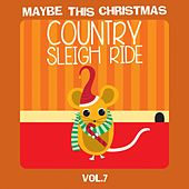Maybe This Christmas Vol 7: Country Sleigh Ride de Various Artists