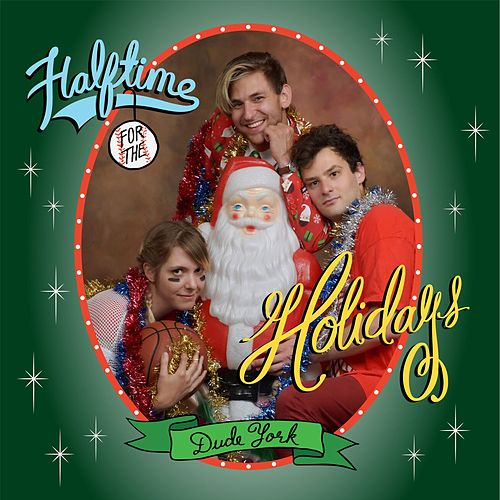 Halftime for the Holidays by Dude York