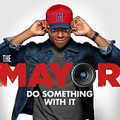 Do Something With It (feat. Brandon Micheal Hall) by The Mayor