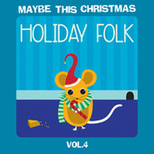 Maybe This Christmas Vol 4: Holiday Folk de Various Artists