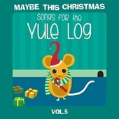 Maybe This Christmas Vol 5: Songs for the Yule Log van Various Artists