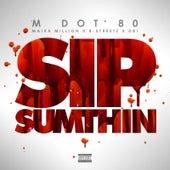Sip Sumthin (feat. Maika Million, B-Streetz & DBI) by M Dot 80