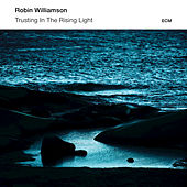 Trusting In The Rising Light by Robin Williamson