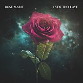 Even Tho' love by Rose Marie
