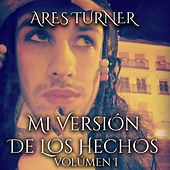 Mi Versión de los Hechos, Vol. 1 von Ares Turner