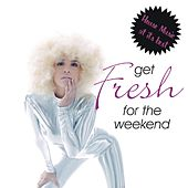 Get Fresh for the Weekend - House Music At Its Best von Various Artists