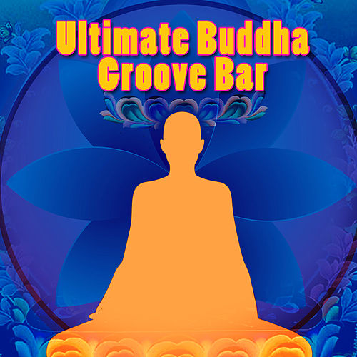 Ultimate Buddha Groove Bar by Groove Chill Out Players