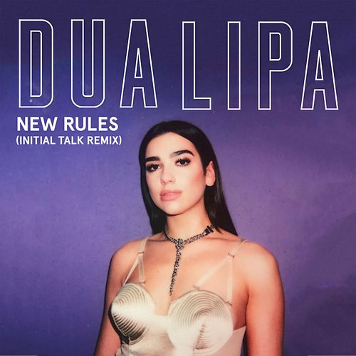 New rules initial talk remix single de dua lipa vivo msica by new rules initial talk remix de dua lipa stopboris Gallery