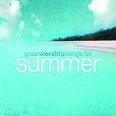 Great Worship Songs For Summer by Various Artists