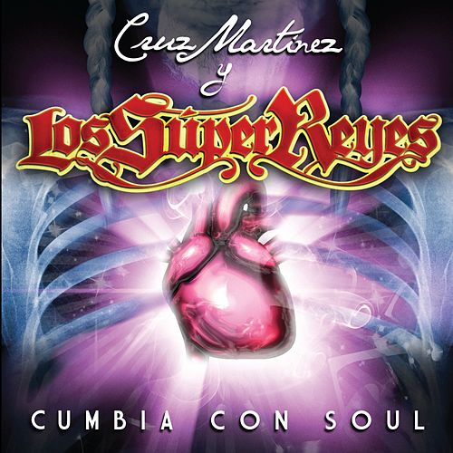 Cumbia con Soul by Cruz Martinez presenta Los Super Reyes