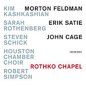 Rothko Chapel - Morton Feldman / Erik Satie / John Cage by Various Artists