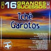 Os 16 Grandes Sucessos de Tchê Garotos Série + von Tchê Garotos