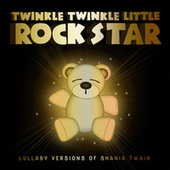 Lullaby Versions of Shania Twain de Twinkle Twinkle Little Rock Star