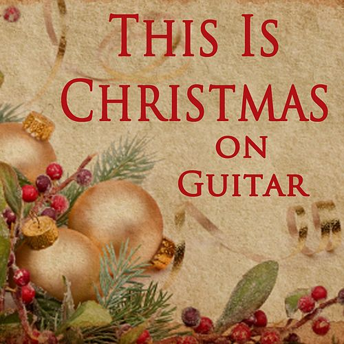 This Is Christmas on Guitar by The Christmas Spirit Ensemble